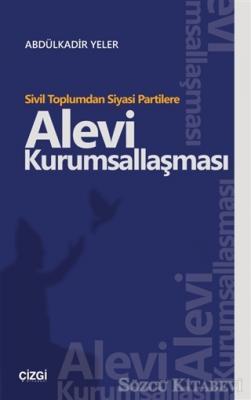 Abdülkadir Yeler - Sivil Toplumdan Siyasi Partilere Alevi Kurumsallaşması | Sözcü Kitabevi