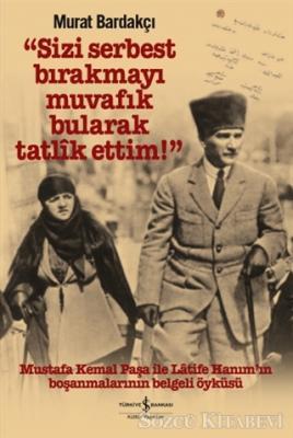 Murat Bardakçı - Sizi Serbest Bırakmayı Muvafik Bularak Tatlik Ettim! | Sözcü Kitabevi