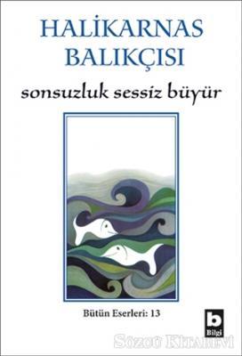 Cevat Şakir Kabaağaçlı (Halikarnas Balıkçısı) - Sonsuzluk Sessiz Büyür | Sözcü Kitabevi