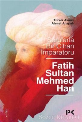 Sorularla Bir Cihan İmparatoru Fatih Sultan Mehmed Han
