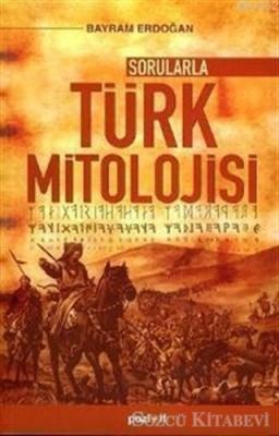 Bayram Erdoğan - Sorularla Türk Mitolojisi | Sözcü Kitabevi