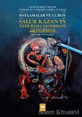 Metin Ekici - Soylamalar ve 13. Boy - Salur Kazan'ın Yedi Başlı Ejderhayı Öldürmesi | Sözcü Kitabevi