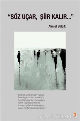 Ahmet Balçık - Söz Uçar, Şiir Kalır… | Sözcü Kitabevi