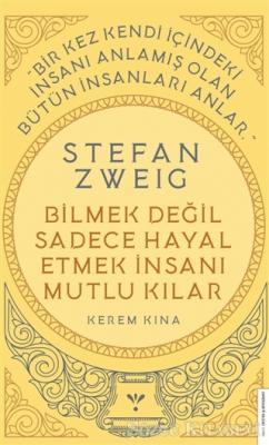 Kerem Kına - Stefan Zweig - Bilmek Değil Sadece Hayal Etmek İnsanı Mutlu Kılar | Sözcü Kitabevi