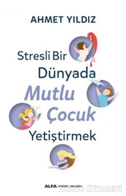 Ahmet Yıldız - Stresli Bir Dünyada Mutlu Çocuk Yetiştirmek | Sözcü Kitabevi