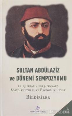Kolektif - Sultan Abdülaziz ve Dönemi Sempozyumu Cilt: 1 | Sözcü Kitabevi