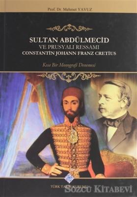 Sultan Abdülmecid Ve Prusyalı Ressamı Constantin Johann Franz Cretius