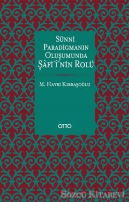 Sünni Paradigmanın Oluşumunda Şafii'nin Rolü