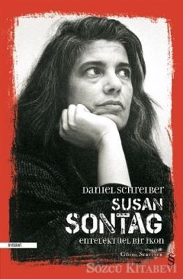 Daniel Schreiber - Susan Sontag - Entelektüel Bir İkon | Sözcü Kitabevi