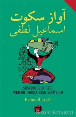 Suskunluğun Sesi  Modern Farsça Kısa Hikayeler