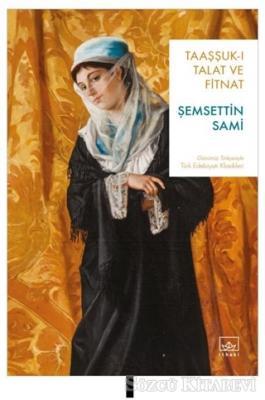 Şemseddin Sami - Taaşşuk-ı Talat ve Fitnat | Sözcü Kitabevi