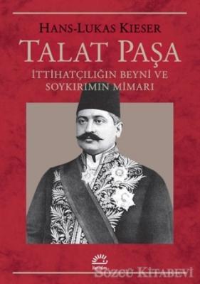 Hans-Lukas Kieser - Talat Paşa | Sözcü Kitabevi