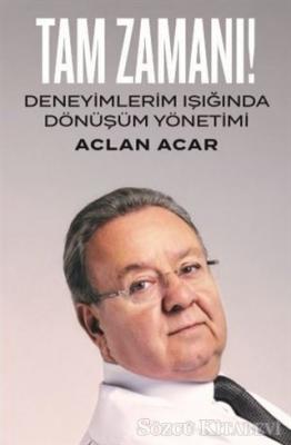 Aclan Acar - Tam Zamanı! - Deneyimlerim Işığında Dönüşüm Yönetimi | Sözcü Kitabevi