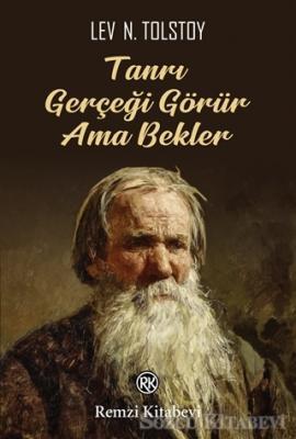 Lev Nikolayeviç Tolstoy - Tanrı Gerçeği Görür Ama Bekler | Sözcü Kitabevi