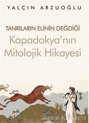 Tanrıların Elinin Değdiği Kapadokya'nın Mitolojik Hikayesi