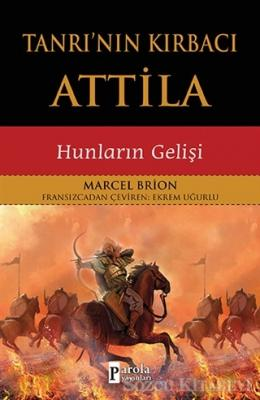 Marcel Brion - Tanrı'nın Kırbacı Attila | Sözcü Kitabevi