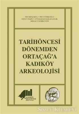 Necmi Karul - Tarihöncesi Dönemden Ortaçağ'a Kadıköy Arkeolojisi   Sözcü Kitabevi