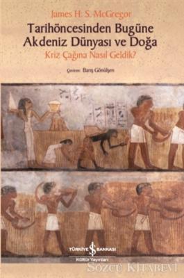 James H. S. McGregor - Tarihöncesinden Bugüne Akdeniz Dünyası ve Doğa | Sözcü Kitabevi
