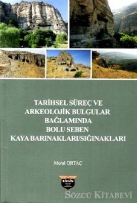 Tarihsel Süreç ve Arkeolojik Bulgular Bağlamında Bolu Seben Kaya Barınakları Sığnakları