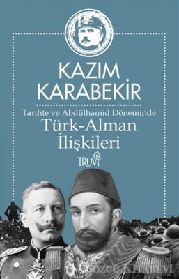 Kazım Karabekir - Tarihte ve Abdülhamid Döneminde Türk-Alman İlişkileri | Sözcü Kitabevi