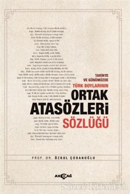 Tarihte ve Günümüzde Türk Boylarının Ortak Atasözleri Sözlüğü