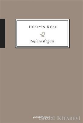 Hüseyin Köse - Taşlara Düğüm | Sözcü Kitabevi