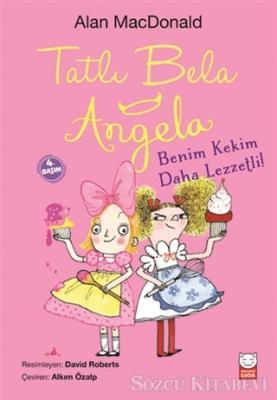 Tatlı Bela Angela - Benim Kekim Daha Lezzetli!