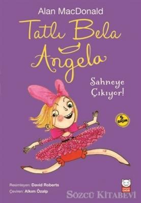 Alan MacDonald - Tatlı Bela Angela Sahneye Çıkıyor! | Sözcü Kitabevi