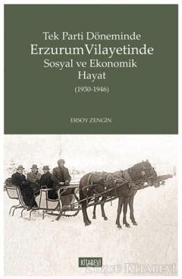 Ersoy Zengin - Tek Parti Döneminde Erzurum Vilayetinde Sosyal ve Ekonomik Hayat (1930-1946) | Sözcü Kitabevi
