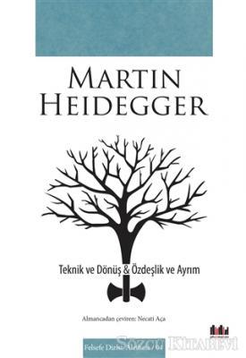 Martin Heidegger - Teknik ve Dönüş - Özdeşlik ve Ayrım | Sözcü Kitabevi