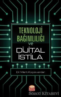 Mert Küçükvardar - Teknoloji Bağımlılığı ve Dijital İstila | Sözcü Kitabevi