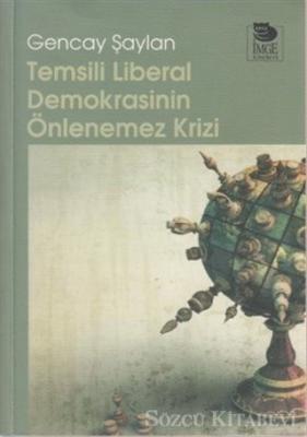 Gencay Şaylan - Temsili Liberal Demokrasinin Önlenemez Krizi | Sözcü Kitabevi