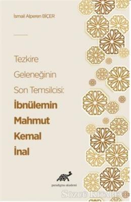 İsmail Alperen Biçer - Tezkire Geleneğinin Son Temsilcisi: İbnülemin Mahmut Kemal İnal | Sözcü Kitabevi