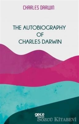 Charles Darwin - The Autobiography Of Charles Darwin   Sözcü Kitabevi