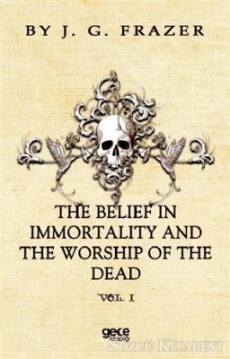 James George Frazer - The Belief In Immortality And The Worship Of The Dead | Sözcü Kitabevi