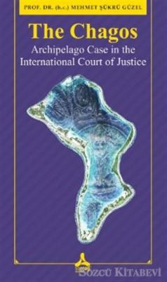 Mehmet Şükrü Güzel - The Chagos - Arschipelago Case in theInternational Court of Justice | Sözcü Kitabevi