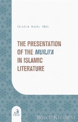 The Presentation of the Murji'a in Islamic Literature