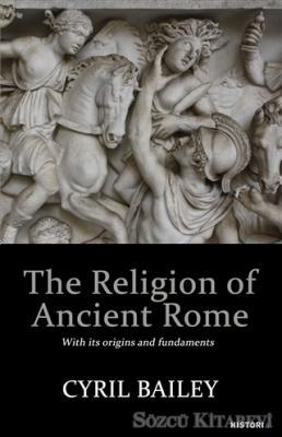 Cyril Bailey - The Religion of Ancient Rome | Sözcü Kitabevi