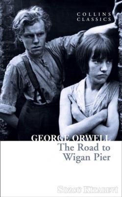 George Orwell - The Road To Wigan Pier | Sözcü Kitabevi