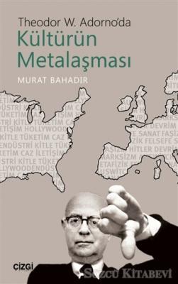 Murat Bahadır - Theodor W. Adorno'da Kültürün Metalaşması | Sözcü Kitabevi
