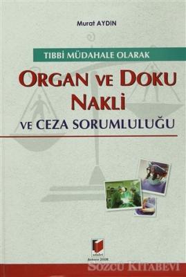 Tıbbi Müdahale Olarak Organ ve Doku Nakli ve Ceza Sorumluluğu