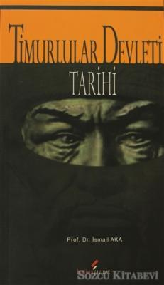 İsmail Aka - Timurlular Devleti Tarihi   Sözcü Kitabevi