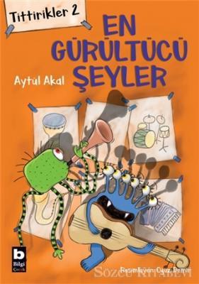 Aytül Akal - Tittirikler 2 - En Gürültücü Şeyler | Sözcü Kitabevi