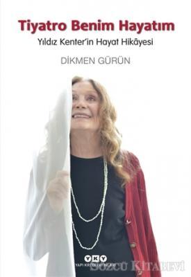 Tiyatro Benim Hayatım - Yıldız Kenter'in Hayat Hikayesi