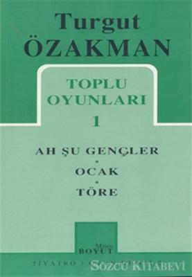 Turgut Özakman - Toplu Oyunları 1 Ah Şu Gençler, Töre, Ocak | Sözcü Kitabevi