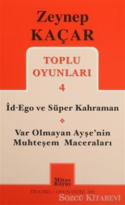 Zeynep Kaçar - Toplu Oyunları 4 - İd-Ego ve Süper Kahraman, Var Olmayan Ayşe'nin Muhteşem Maceraları | Sözcü Kitabevi