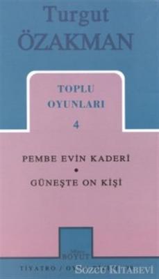 Turgut Özakman - Toplu Oyunları 4 - Pembe Evin Kaderi / Güneşte On Kişi   Sözcü Kitabevi