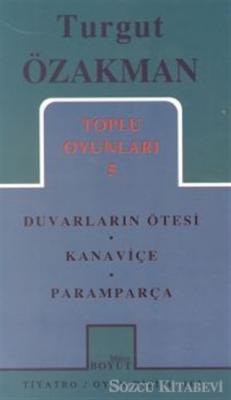 Turgut Özakman - Toplu Oyunları 5 Duvarların Ötesinde / Kanaviçe / Paramparça   Sözcü Kitabevi