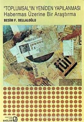 Besim F. Dellaloğlu - Toplumsal'ın Yeniden Yapılanması Habermas Üzerine Bir Araştırma | Sözcü Kitabevi