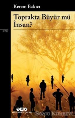 Kerem Bakıcı - Toprakta Büyür Mü İnsan? | Sözcü Kitabevi